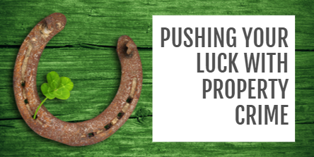 Pushing Your Luck with Property Crime